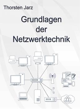 Thorsten Jarz : Grundlagen der Netzwerktechnik